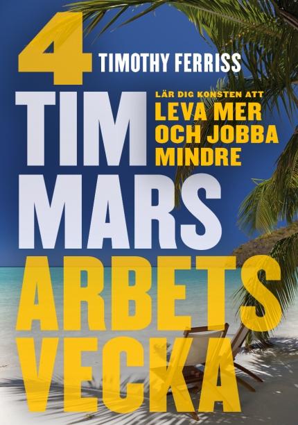 Timothy Ferriss 4-timmars arbetsvecka: Konsten att leva mer och jobba mindre