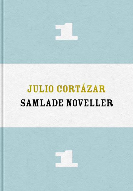 Julio Cortázar Samlade noveller 1