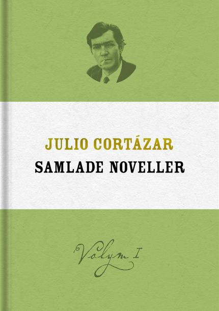 Julio Cortázar Samlade noveller ~ Volym I