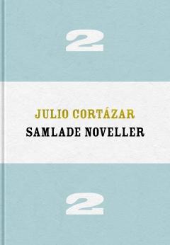 Julio Cortázar Samlade noveller 2